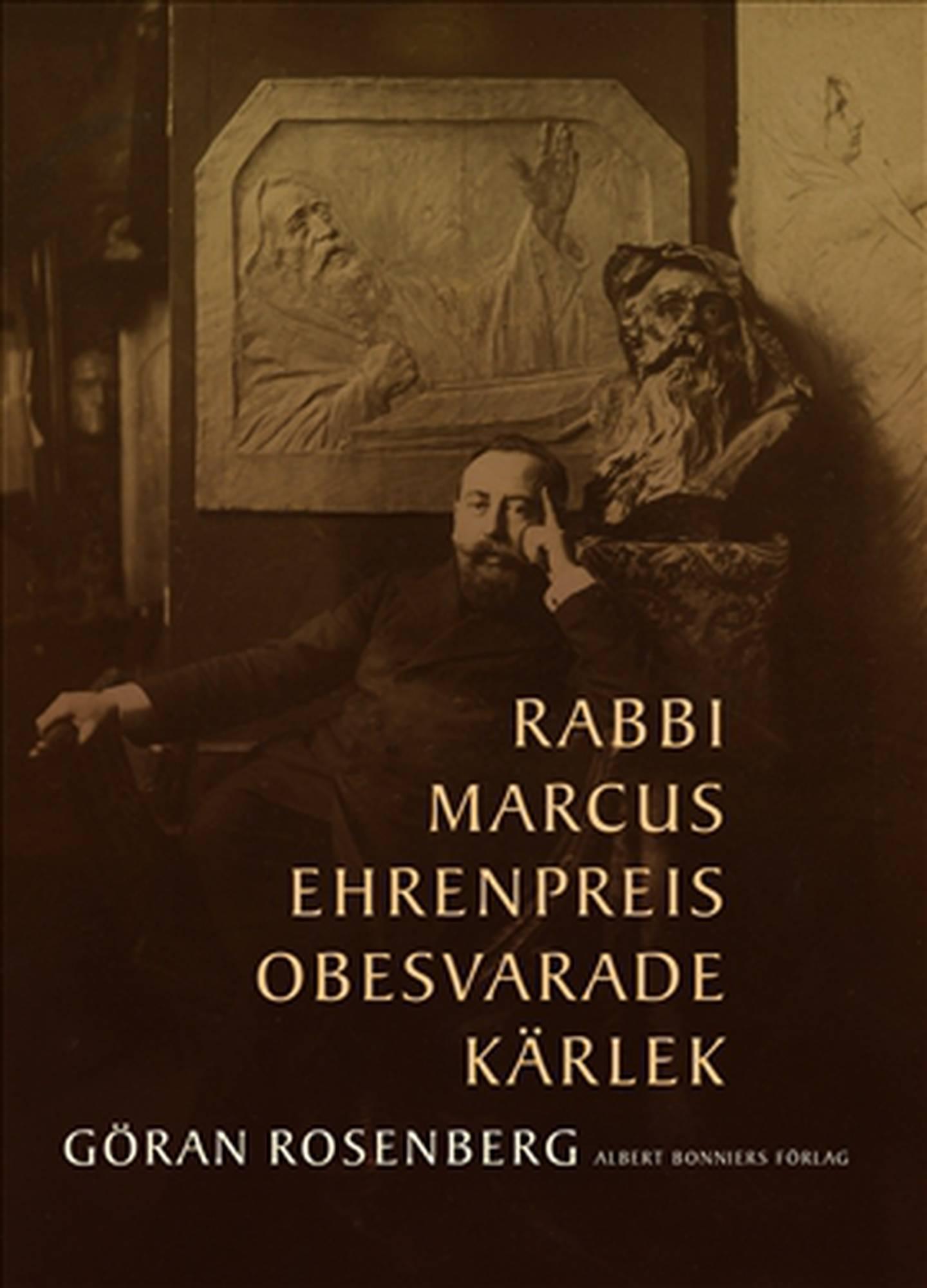 """""""Rabbi Marcus Ehrenpreis obesvarade kärlek"""" av Göran Rosenberg."""