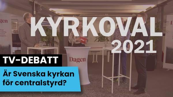Kyrkovalsdebatt 2021: Är Svenska kyrkan för centralstyrd?